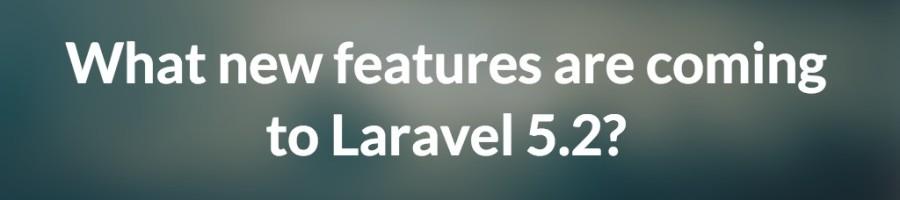 laravel 5.2 有哪些新特性